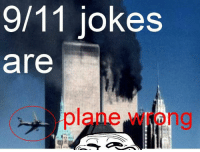 Niem so sick of these jokes. like if you agree keep scrolling if you're a terrorist: 9/11 jokes  are Niem so sick of these jokes. like if you agree keep scrolling if you're a terrorist