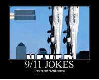 9 11 jokes: 9/11 JOKES  They're just PLANE wrong