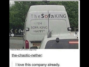 """Im sofa king happy"": 9:14 AM  The SofaKiNG  ""M  SOFA KING  HAPPY""  W669  Featured @will ent (million page only)  the-chaotic-nether:  I love this company already. ""Im sofa king happy"""