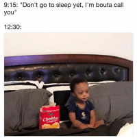 """Go to Sleep, Girl Memes, and Never: 9:15: """"Don't go to sleep yet, I'm bouta call  you""""  12:30:  Cheddar  Crispsr @thewickedpink and I will never learn"""