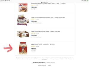 Energy, Google, and Protein: 9:24 PM Sat Mar 16  475%  google.com  16G  3 26 12  ★★★★大(106)  ATKINS  CHOCOLATE PEANUT  BUTTER BAR  NO  $10.99  from larget  Power Crunch Protein Energy Bar, Wild Berry - 12 pack, 1.4 oz each  * (1,213)  werunch$19.99  ercrunch丶  from The Vitamin Shoppe  original  05  Power Crunch Peanut Butter Fudge 12 bars, 1.4 oz each  ★ナ  (1,915)  power  Crunch  9 $19.99  from The Vitamin Shoppe  Milk Bone Dog Snacks, MaroSnacks - 40 oz jar  ★★★★ (8,230)  MILK-BONE  9 $8.79  from Target  +1 location  Google is compensated by these merchants. Payment is one of several factors used to rank these results. Tax and shipping costs are  estimates.  Skulltastic1@gmail.com - Switch account  Search settings Help While searching for low carb snacks