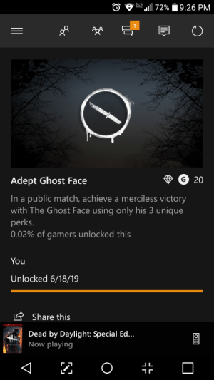 Ghost, Match, and Daylight: 9:26 PM  l 72%  1  G 20  Adept Ghost Face  In a public match, achieve a merciless victory  with The Ghost Face using only his 3 unique  perks.  0.02% of gamers unlocked this  You  Unlocked 6/18/19  \ Share this  Dead by Daylight: Special Ed...  Now playing  V 3 matches later, all level 1 perks and I manage my first Adept killer achievement... I think I'm liking Ghost face as a main