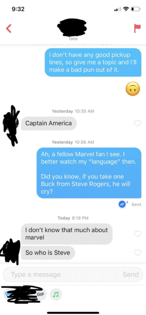 "My disappointment is immeasurable, and my evening is Ruined…..: 9:32  Talia  I don't have any good pickup  lines, so give me a topic and l'll  make a bad pun out of it.  Yesterday 10:35 AM  Captain America  Yesterday 10:56 AM  Ah, a fellow Marvel fan I see. I  better watch my ""language"" then.  Did you know, if you take one  Buck from Steve Rogers, he will  cry?  Sent  Today 8:18 PM  I don't know that much about  marvel  So who is Steve  Type a message  Send  GIF My disappointment is immeasurable, and my evening is Ruined….."