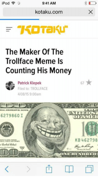 trollface: 9:41 AM  iPod  kotaku.com  The Maker of The  Trollface Meme Is  Counting His Money  Patrick Klepek  Filed to: TROLLFACE  4/08/15 9:00am  6279860 I  BEAMMER  KB 462798  ONIERIUNIDREDI