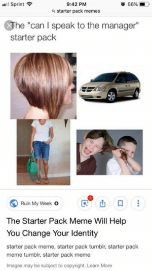 """Dank, Meme, and Memes: 9:42 PM  a starter pack memes  Sprint  o 56%  The """"can I speak to the manager""""  starter pack  C10  山口  Ran My Week °  The Starter Pack Meme Will Help  You Change Your ldentity  starter pack meme, starter pack tumblr, starter pack  meme tumblr, starter pack meme  Images may be subject to copyright. Learn More"""