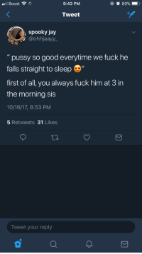 """Jay, Pussy, and Pinterest: 9:43 PM  80%  Tweet  spooky jay  @ohhjaayy.  """" pussy so good everytime we fuck he  falls straight to sleep  first of all, you always fuck him at 3 in  the morning sis  10/16/17, 8:53 PM  5 Retweets 31 Likes  Tweet your reply Pinterest::@Prxncess.Rosey"""