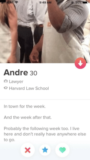 here for a long time, not a good time.: 9:49 AM  e 90%  QLEAT&T  Andre 30  Lawyer  Harvard Law School  In town for the week.  And the week after that.  Probably the following week too. I live  here and don't really have anywhere else  to go. here for a long time, not a good time.
