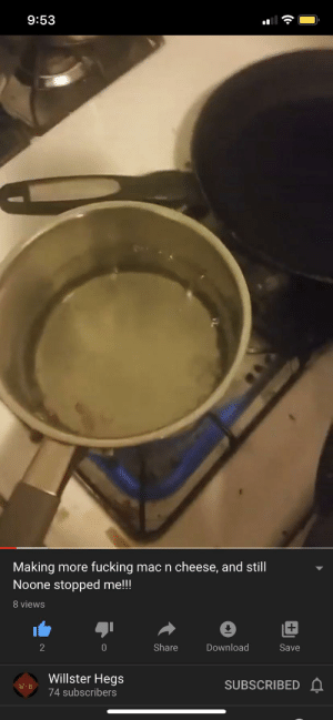 Nobody stopped him: 9:53  Making more fucking mac n cheese, and still  Noone stopped me!!!  8 views  Share  Download  Save  Willster Hegs  SUBSCRIBEDA  74 subscribers Nobody stopped him