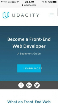Become a front-end web developer: 9:54 AM 77%  a udacity.com  ..ooo Verizon  UUDACITY  Become a Front-End  Web Developer  A Beginner's Guide  LEARN MORE  What do Front-End Web Become a front-end web developer