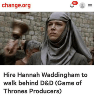 Dank, Game of Thrones, and Game: 9+  change.org  Hire Hannah Waddingham to  walk behind D&D (Game of  Thrones Producers) Shame 🔔 🔔 Shame 🔔 🔔