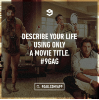 9gag, Life, and Memes: 9  DESCRIBE YOUR LIFE  USING ONLY  A MOVIE TITLE  #9GAG  O 9GAG.COMIAPP The Hangover. - howaboutyou 9gag
