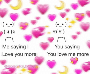 Cute, Love, and Memes: ()  ()  ( )9  e(e)  You saying  Me saying I  You love me more  Love you more  appacialion formy.so i love you to the moon and back 🌝💞 ✨ ✨ ✨ ✨ ✨ ✨ ✨ ✨ #wholesome #wholesomememes #dankmemes #memes #f4f #love #soft #cute #uwu #positivity…