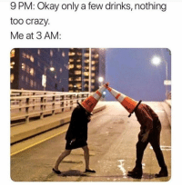 Crazy, Memes, and Okay: 9 PM: Okay only a few drinks, nothing  too crazy  Me at 3 AM: How I'm trynna be in a few hours!!!