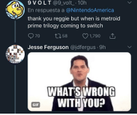 thank you gif: 9 V OLT @9_volt 10h  En respuesta a @NintendoAmerica  thank you reggie but when is metroid  prime trilogy coming to switch  070 t 58 1,790  Jesse Ferguson @jdfergus. 9h  415  WHATSWRONG  WITH YOU?  GIF