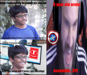 Memes, Army, and Blue: 9 year old army  When Pewdiedie vas the number one youtuber  Clam subscribed to his channel for the memes  Wihen T-Series is the numher one yUntube channel.  T  SERIES  assemble.  HanaTwas always with T-Series, I just subscribed Pretty Outdated but, would blue shirt kid really betray Pewds tho?