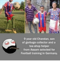 Twitter: BLB247 Snapchat : BELIKEBRO.COM belikebro sarcasm meme Follow @be.like.bro: 9 year old Chandan, son  of garbage collector and a  tea shop helper  from Assam selected for  Football training in Germany. Twitter: BLB247 Snapchat : BELIKEBRO.COM belikebro sarcasm meme Follow @be.like.bro