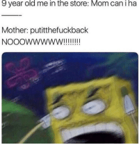 Memes, Relatable, and Old: 9 year old me in the store: Mom can I ha  Mother: putitthefuckback So relatable! 😂