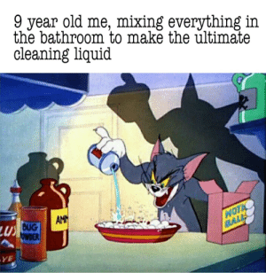 Ah yes , chemistry: 9 year old me, mixing everything in  the bathroom to make the ultimate  cleaning liquid  AMM  LUBUG  OWDER  HOTIC  BALL Ah yes , chemistry