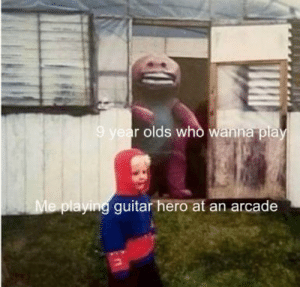 Guitar, Dank Memes, and Hero: 9 year olds who wanna play  Me playing guitar hero at an arcade Happened to me a lot