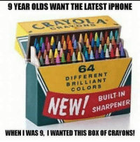 Like The Meme Train for the best memes...: 9 YEAR OLDSWANT THELATESTiPHONE  64  DIFFERENT  COLORS  IN  NEW!  SHARPENER  WHENI WAS 9, IWANTED THIS BOX OFCRAYONS! Like The Meme Train for the best memes...