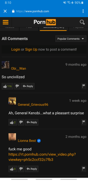 Porn Hub, Pornhub, and Best: 90%  8:10  http://www.pornhub.com  Porn hub  TICIU TUU  All Comments  Popular Comments  Login or Sign Up now to post a comment!  O  9 months ago  Obi_Wan  So uncivilized  Reply  116  1 week ago  General_Grievous96  Ah, General Kenobi...what a pleasant surprise  Reply  2  2 months ago  Lionna Best  fuck me good  http://rt.pornhub.com/view_video.php?  viewkey=ph5c2ccf32c7fb3  Reply made me chuckle