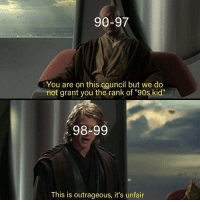 "haha losers: 90-97  You are on this council but we do  not grant you the rank of ""90s kid""  98-99  This is outrageous, it's unfair haha losers"