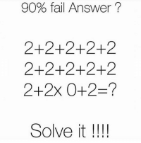 What's the answer? @liambruno_: 90% fail Answer  2+2+2+2+2  2+2+2+2+2  2+2x 0- 2-?  Solve it  I I I I What's the answer? @liambruno_