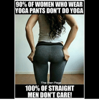 😂👌🏼 @doyoueven: 90% OF WOMEN WHO WEAR  YOGA PANTS DON'T DO YOGA  The Man Page  100% OF STRAIGHT  MEN DON'T CARE! 😂👌🏼 @doyoueven