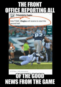 Philadelphia Eagles social media guy staying positive.: THE FRONT  OFFICE REPORTING ALL  Philadelphia Eagles  HALFTIME: #Eagles will receive to start the  second half.  HALFTIME  EAGLES  COWBOYS  619 likes 349 comments  OF THE GOOD  NEWS FROM THE GAME Philadelphia Eagles social media guy staying positive.