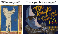 "Moonman is: ""Who are you?""  ""I am you but stronger  McDonald's Moonman is"