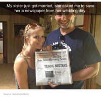 Funny Wedding Memes: My sister just got married, she asked me to save  her a newspaper from her wedding day  AM  San 3osefalercury Aews  TRAGIC MISTAKE  Source: tastefullyoffens.
