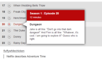 """Episode 20: 17  C When Wedding Bells Thaw  18  Freak City  Season 1 Episode 20  19  Henchman  12 minutes  20  Dunge  Dungeon  21  The Duke  Jake is all like: """"Don't go into that dark  dungeon!"""" And Finn is all like: """"Whatever, it's  22  D Donny  cool. am going to explore it!"""" Guess who is  right.  23 Rainy Day  fluffy whitechicken  Netflix describes Adventure Time"""