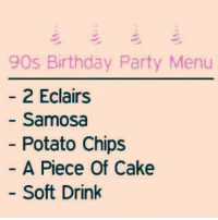 Eclairs: 90s Birthday Party Menu  - 2 Eclairs  Samosa  Potato Chips  A Piece Of Cake  Soft Drink