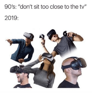 "Smh, 90's, and Too Close: 90's: ""don't sit too close to the tv""  2019: Smh 😂🤦‍♂️ https://t.co/2bKFM5ng7I"
