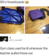 "Gym, Lit, and Memes: 90's Hoverboards  @TU_JamalW  Gym class used be lit whenever the  teacher pulled these out. <p>Until your ran over your finger via /r/memes <a href=""https://ift.tt/2pMhNhK"">https://ift.tt/2pMhNhK</a></p>"
