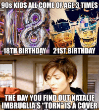 """21st Birthday: 90S KIDSALL COME  OF  AGE3 TIMES  18TH BIRTHDAY 21ST BIRTHDAY  THE DAY YOU FIND OUT NATALIE  IMBRUGLIAS """"TORNPISA COVER"""