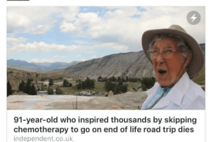 Life, Tumblr, and Blog: 91-year-old who inspired thousands by skipping  chemotherapy to go on end of life road trip die:s  independent.co.uk memehumor:  Inspiration