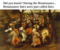 Did you know? During the Renaissance...  Renaissance fairs were just called fairs