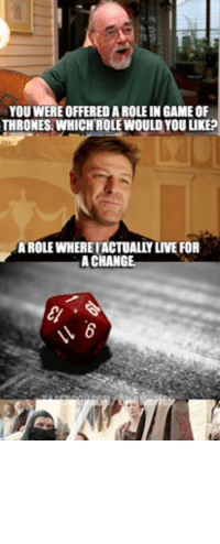 #GYGAXTUESDAY Sean Bean...the actor who dies the most.: YOUWEREOFFEREDA ROLE IN GAMEOF  THRONES. WHICHROLE WOULD YOUuKEP  A CHANGE #GYGAXTUESDAY Sean Bean...the actor who dies the most.