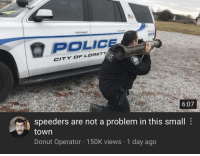Police: 911  POLICE  CITY OF LORETT  6:07  speeders are not a problem in this small:  town  Donut Operator 150K views 1 day ago