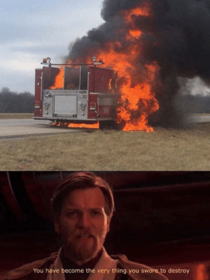 Job, One, and Thing: 911  You have become the very thing you swore to destroy You had one job firetruck.