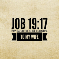 """Check out our friends over at thebibleisfunny.com and be sure to """"LIKE"""" their page! These guys are great and love sharing some of the less spoken about verses in the Bible!: JOB 19:17  My BREA THIS OFFENSIVE  TO MY WIFE Check out our friends over at thebibleisfunny.com and be sure to """"LIKE"""" their page! These guys are great and love sharing some of the less spoken about verses in the Bible!"""