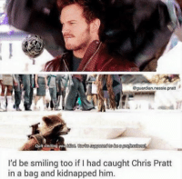 ~MadTitan~: @guardian nessie,pratt  Quit smiling you  I'd be smiling too if l had caught Chris Pratt  in a bag and kidnapped him. ~MadTitan~