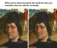 Classical Art Memes: When you're depressed about the world but then you  remember that you will die eventually Classical Art Memes