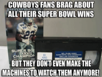 OUFFF! Like Our Page NFL Memes Credit - Amy Ross: COWBOYS FANS BRAG ABOUT  ALL THEIR SUPER BOWL WINS  BO  SU  VII  NPL FILMI VIDEO  BE  CHAMPION  DALLAS COWBOYS  KIND  BUT THEY DONTEVEN MAKE THE  MACHINES TO WATCH THEM ANYMORE! OUFFF! Like Our Page NFL Memes Credit - Amy Ross