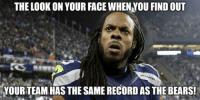 Chicago Bears > Seattle Seahawks? Like Our Page NFL Memes: THE LOOK ON YOUR FACE WHENNOU FIND OUT  YOUR TEAM HAS THE SAME RECORD AS THE BEARS! Chicago Bears > Seattle Seahawks? Like Our Page NFL Memes