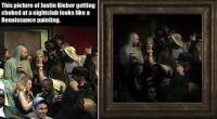 Like Classical Art Memes for more: This picture of Justin Bieber getting  choked at a nightclub lookslike a  Renaissance painting. Like Classical Art Memes for more