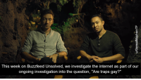 """Buzzfeed Unsolved: 917  2  This week on Buzzfeed Unsolved, we investigate the internet as part of our  ongoing investigation into the question, """"Are traps gay?"""""""