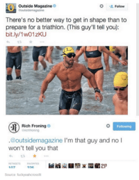Funny, Tumblr, and Outsiders: Outside Magazine  o  Goutside Follow  There's no better way to get in shape than to  prepare for a triathlon. (This guy'll tell you:  bit.ly/1 w01zKU  (A Rich Froning  o Following  arichtroning  @outsidemagazine l'm that guy and no l  won't tell you that  2P  Source: fuckyeahcrossfit