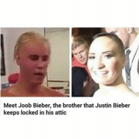 LMFAO NOOOO POOT PLS: Meet Joob Bieber, the brother that Justin Bieber keeps locked in his attic LMFAO NOOOO POOT PLS